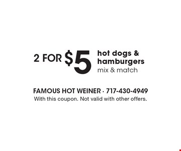 2 for $5 hot dogs & hamburgers mix & match. With this coupon. Not valid with other offers.