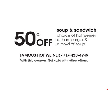 50¢ off soup & sandwich. Choice of hot weiner or hamburger & a bowl of soup. With this coupon. Not valid with other offers.