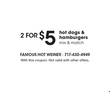 $52 for hot dogs & hamburgers mix & match. With this coupon. Not valid with other offers.