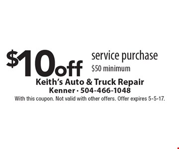 $10 off service purchase $50 minimum. With this coupon. Not valid with other offers. Offer expires 5-5-17.