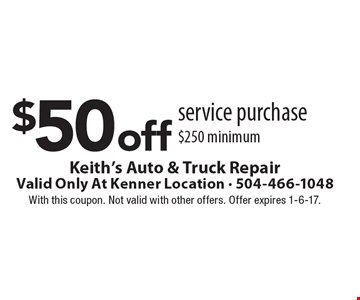 $50 off service purchase $250 minimum. With this coupon. Not valid with other offers. Offer expires 1-6-17.