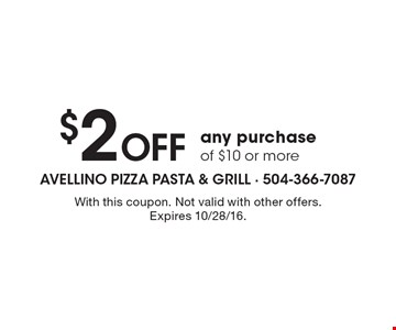 $2 Off any purchase of $10 or more. With this coupon. Not valid with other offers. Expires 10/28/16.
