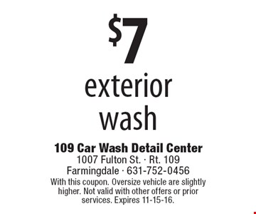 $7 exterior wash. With this coupon. Oversize vehicle are slightly higher. Not valid with other offers or prior services. Expires 10-28-16.