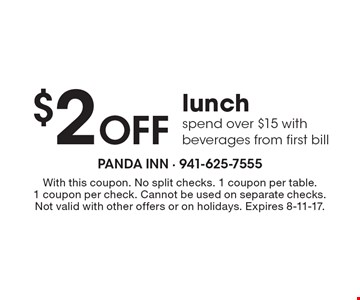 $2 Off lunch spend over $15 with beverages from first bill. With this coupon. No split checks. 1 coupon per table. 1 coupon per check. Cannot be used on separate checks. Not valid with other offers or on holidays. Expires 8-11-17.