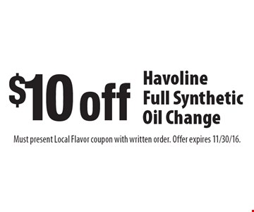 $10 off a Havoline Full Synthetic Oil Change. Must present Local Flavor coupon with written order. Offer expires 11/30/16.