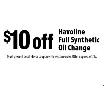$10 off Havoline Full Synthetic Oil Change. Must present Local Flavor coupon with written order. Offer expires 5/1/17.