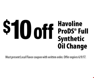 $10 off Havoline ProDS Full Synthetic Oil Change. Must present Local Flavor coupon with written order. Offer expires 6/9/17.