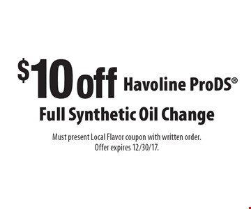 $10 off Havoline ProDS full synthetic oil change. Must present Local Flavor coupon with written order. Offer expires 12/30/17.