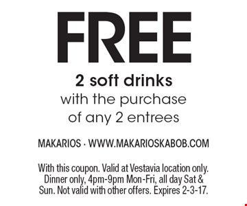 FREE 2 soft drinks with the purchase of any 2 entrees. With this coupon. Valid at Vestavia location only. Dinner only, 4pm-9pm Mon-Fri, all day Sat & Sun. Not valid with other offers. Expires 2-3-17.