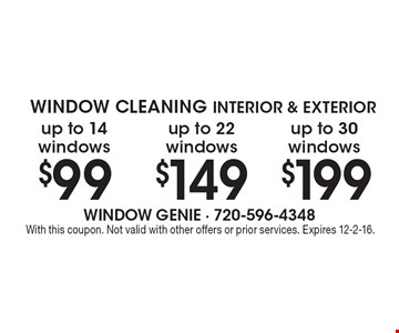 Window cleaning interior & exterior. $99 up to 14 windows OR up to 22 windows $149 OR up to 30 windows $199. With this coupon. Not valid with other offers or prior services. Expires 12-2-16.