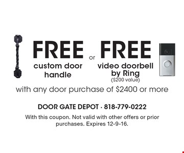 free custom door handle. free video doorbell by Ring ($200 value). With this coupon. Not valid with other offers or prior purchases. Expires 12-9-16.