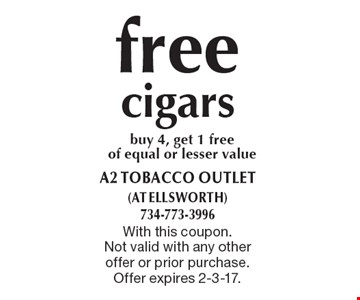 Free cigars. Buy 4, get 1 free of equal or lesser value. With this coupon.Not valid with any other offer or prior purchase. Offer expires 2-3-17.
