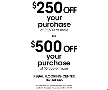 $500 Off your purchase of $5,000 or more. $250 Off your purchase of $2,500 or more. Not valid with any other offer or on prior orders. Valid with this Local Flavor coupon thru 2-3-17.