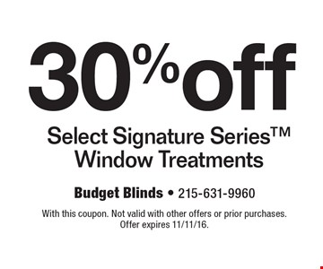30%off Select Signature Series Window Treatments. With this coupon. Not valid with other offers or prior purchases. Offer expires 11/11/16.