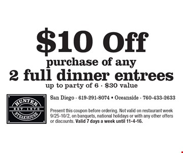 $10 Off purchase of any 2 full dinner entrees up to party of 6 - $30 value. Present this coupon before ordering. Not valid on restaurant week 9/25-10/2, on banquets, national holidays or with any other offers or discounts. Valid 7 days a week until 11-4-16.