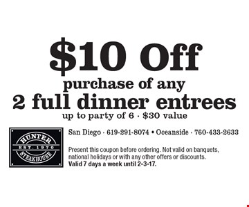 $10 Off purchase of any 2 full dinner entrees up to party of 6 - $30 value. Present this coupon before ordering. Not valid on banquets, national holidays or with any other offers or discounts. Valid 7 days a week until 2-3-17.