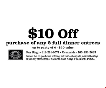 $10 off purchase of any 2 full dinner entrees up to party of 6 - $30 value. Present this coupon before ordering. Not valid on banquets, national holidays or with any other offers or discounts. Valid 7 days a week until 4/21/17.