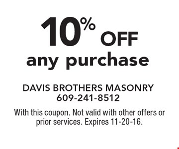 10% off any purchase. With this coupon. Not valid with other offers or prior services. Expires 11-20-16.