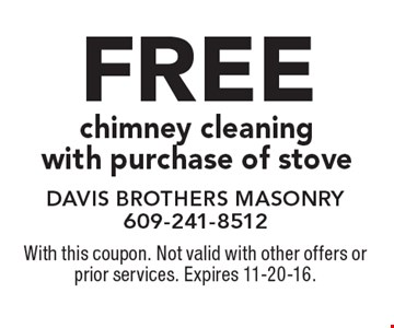 FREE chimney cleaning with purchase of stove. With this coupon. Not valid with other offers or prior services. Expires 11-20-16.