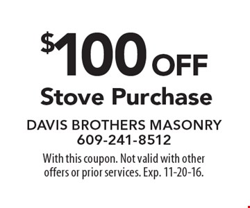 $100 off Stove Purchase. With this coupon. Not valid with otheroffers or prior services. Exp. 11-20-16.
