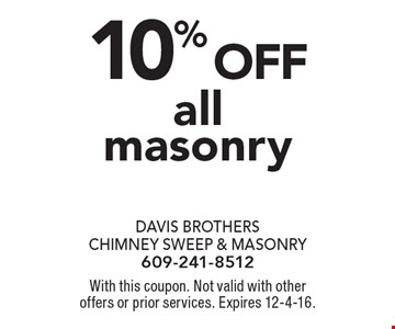 10% off all masonry. With this coupon. Not valid with other offers or prior services. Expires 12-4-16.