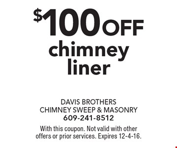 $100 off chimney liner. With this coupon. Not valid with other offers or prior services. Expires 12-4-16.