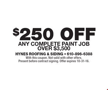 $250 off any complete paint job over $3,500. With this coupon. Not valid with other offers. Present before contract signing. Offer expires 10-31-16.
