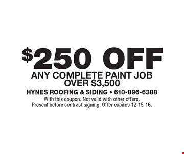$250 off any complete paint job over $3,500. With this coupon. Not valid with other offers. Present before contract signing. Offer expires 12-15-16.