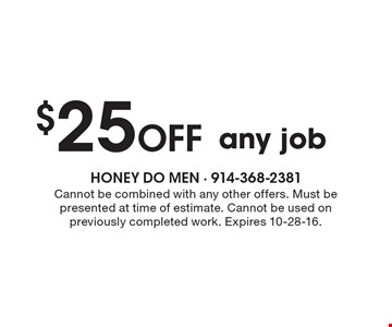 $25 off any job. Cannot be combined with any other offers. Must be presented at time of estimate. Cannot be used on previously completed work. Expires 10-28-16.