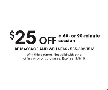 $25 OFF a 60- or 90-minute session. With this coupon. Not valid with other offers or prior purchases. Expires 11/4/16.