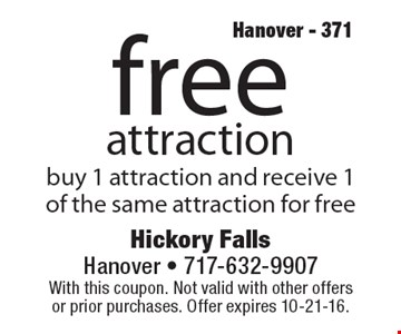 Free attraction. Buy 1 attraction and receive 1 of the same attraction for free. With this coupon. Not valid with other offers or prior purchases. Offer expires 10-21-16. Hanover - 371