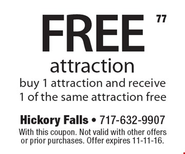 FREE attraction. Buy 1 attraction and receive 1 of the same attraction free. With this coupon. Not valid with other offers or prior purchases. Offer expires 11-11-16.