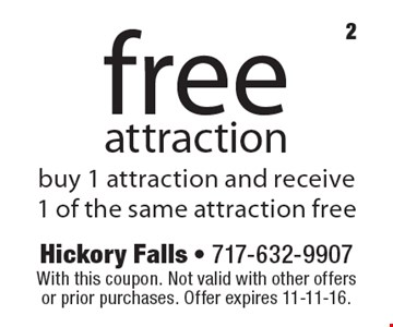 free attraction-buy 1 attraction and receive 1 of the same attraction free. With this coupon. Not valid with other offers or prior purchases. Offer expires 11-11-16.