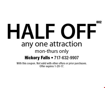 HALF OFF any one attraction mon-thurs only. With this coupon. Not valid with other offers or prior purchases. Offer expires 1-20-17.
