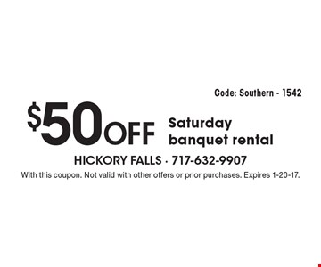 $50 OFF Saturday banquet rental. Code: Southern - 1542. With this coupon. Not valid with other offers or prior purchases. Expires 1-20-17.