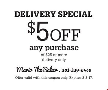 Delivery Special! $5 Off any purchase of $25 or more, delivery only. Offer valid with this coupon only. Expires 2-3-17.
