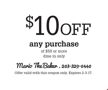 $10 Off any purchase of $50 or more, dine in only. Offer valid with this coupon only. Expires 2-3-17.