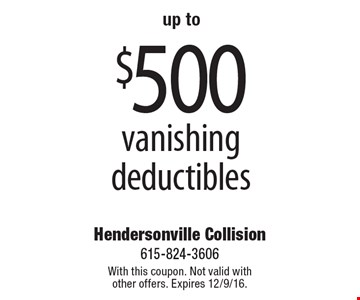 up to $500 vanishing deductibles. With this coupon. Not valid with other offers. Expires 12/9/16.