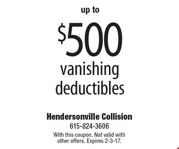 up to $500 vanishing deductibles. With this coupon. Not valid with other offers. Expires 2-3-17.