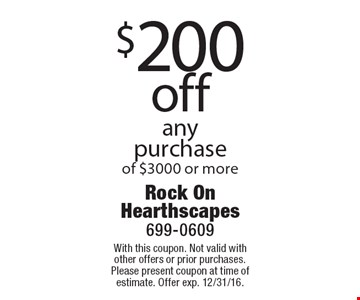 $200 off any purchase of $3000 or more. With this coupon. Not valid with other offers or prior purchases. Please present coupon at time of estimate. Offer exp. 12/31/16.