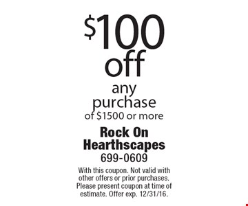 $100 off any purchase of $1500 or more. With this coupon. Not valid with other offers or prior purchases. Please present coupon at time of estimate. Offer exp. 12/31/16.