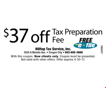 $37 Off Tax Preparation Fee Free IRS e-file. With this coupon. New clients only. Coupon must be presented. Not valid with other offers. Offer expires 4-30-17. CM2017