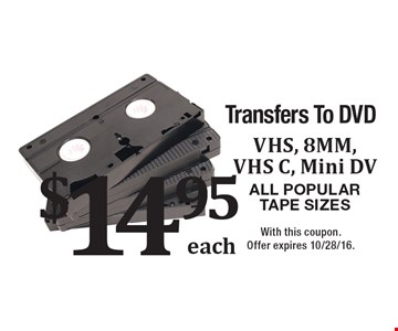$14.95 VHS, 8MM, VHS C, Mini DVAll Popular Tape Sizes Transfers To DVD. With this coupon. Offer expires 10/28/16.