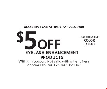 $5 Off eyelash enhancement products. With this coupon. Not valid with other offers or prior services. Expires 10/28/16.