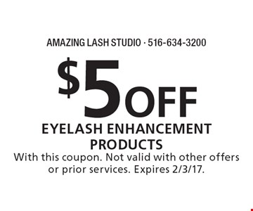 $5 off eyelash enhancement products. With this coupon. Not valid with other offers or prior services. Expires 2/3/17.