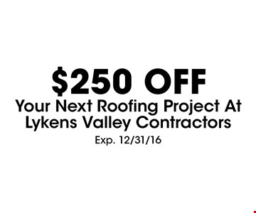 $250 off your next roofing project at Lykens Valley Contractors. Exp. 12/31/16