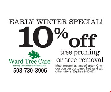 Early Winter SPECIAL! 10% off tree pruning or tree removal. Must present at time of order. One coupon per customer. Not valid with other offers. Expires 2-10-17.