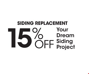 SIDING REPLACEMENT 15% Off Your Dream Siding Project.