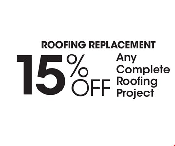 ROOFING REPLACEMENT 15% Off Any Complete Roofing Project.