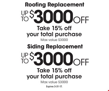 Up To $3000 Off Roofing Or Siding Replacement. Take 15% off your total purchase. Max value $3000. Expires 3-31-17.